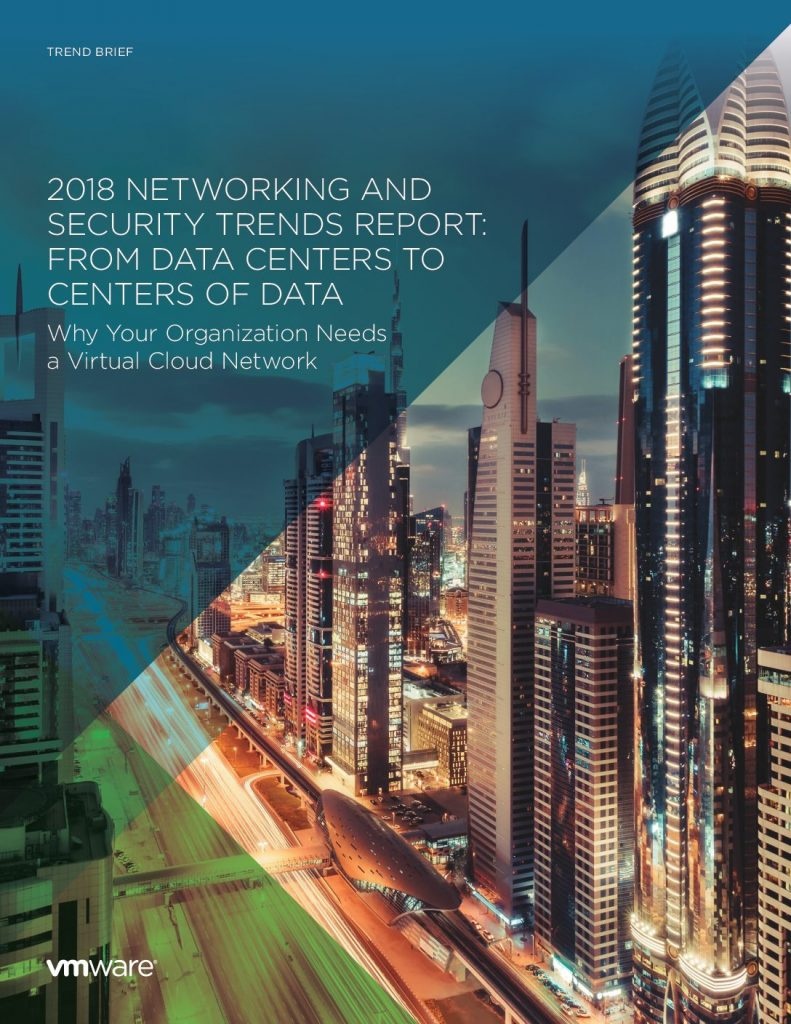 2018 Networking and Security Trends Report: From Data Centers to Centers of Data