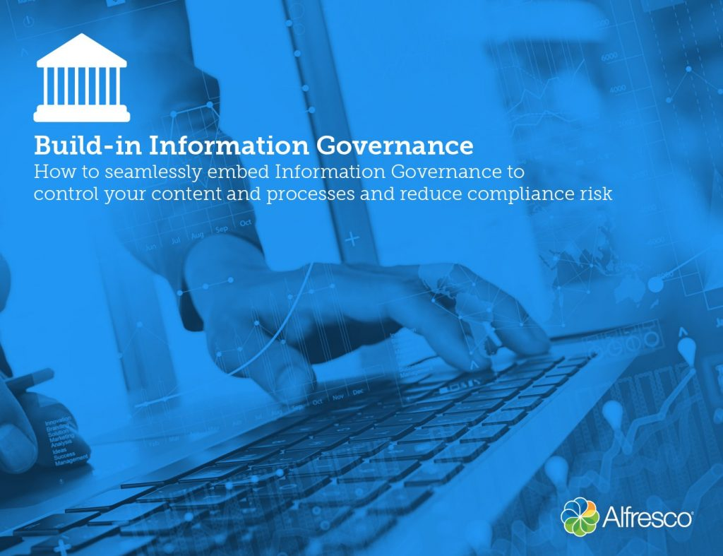 Build-in Information Governance How to seamlessly embed Information Governance to control your content and processes and reduce compliance risk