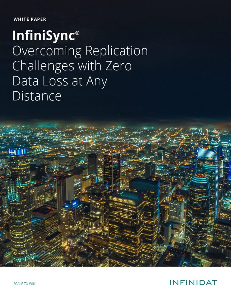 InfiniSync® Overcoming Replication Challenges with Zero Data Loss at Any Distance
